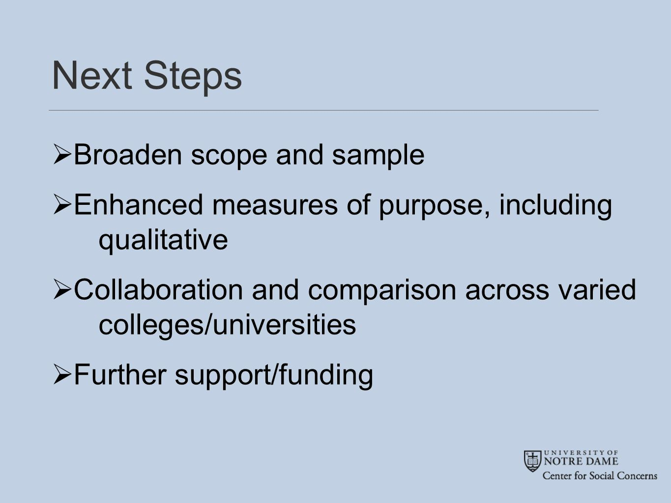 Next Steps  Broaden scope and sample  Enhanced measures of purpose, including qualitative  Collaboration and comparison across varied colleges/universities  Further support/funding