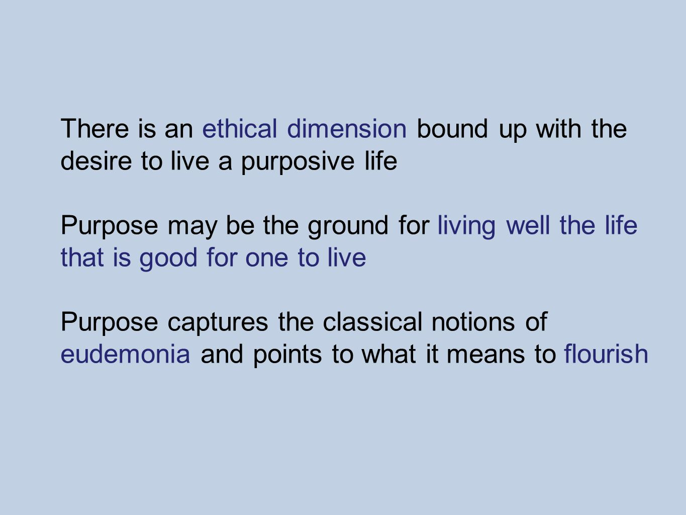Purpose is an integrative, higher order construct Developmental Model of Moral Functioning: Moral Sensitivity   Moral Reasoning/Judgment Moral Motivation  Moral Behavior Purpose has the potential to animate each of the 4 components Moral Purpose