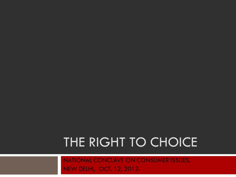 THE RIGHT TO CHOICE NATIONAL CONCLAVE ON CONSUMER ISSUES, NEW DELHI, OCT. 12, 2012.