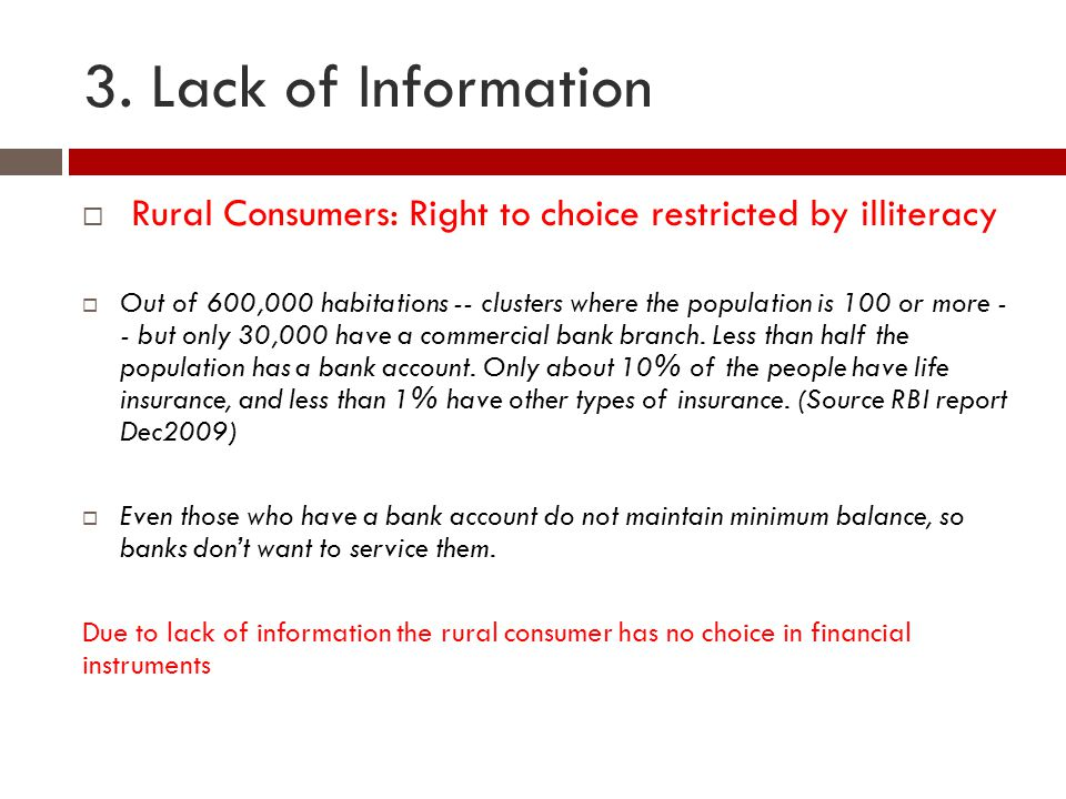 3. Lack of Information  Rural Consumers: Right to choice restricted by illiteracy  Out of 600,000 habitations -- clusters where the population is 10