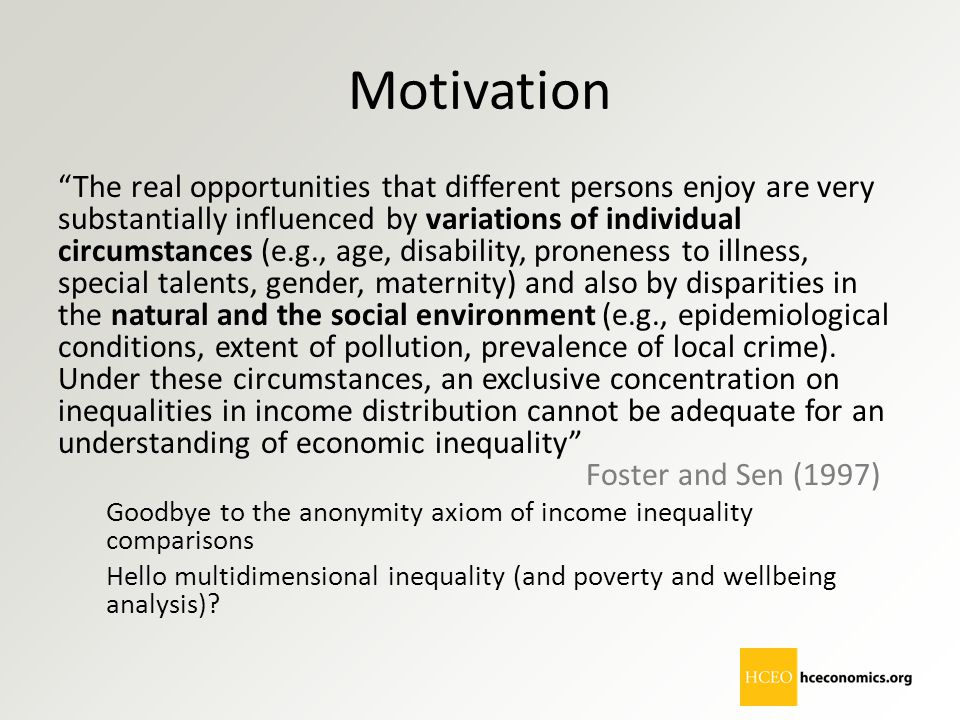 "Motivation ""The real opportunities that different persons enjoy are very substantially influenced by variations of individual circumstances (e.g., age"