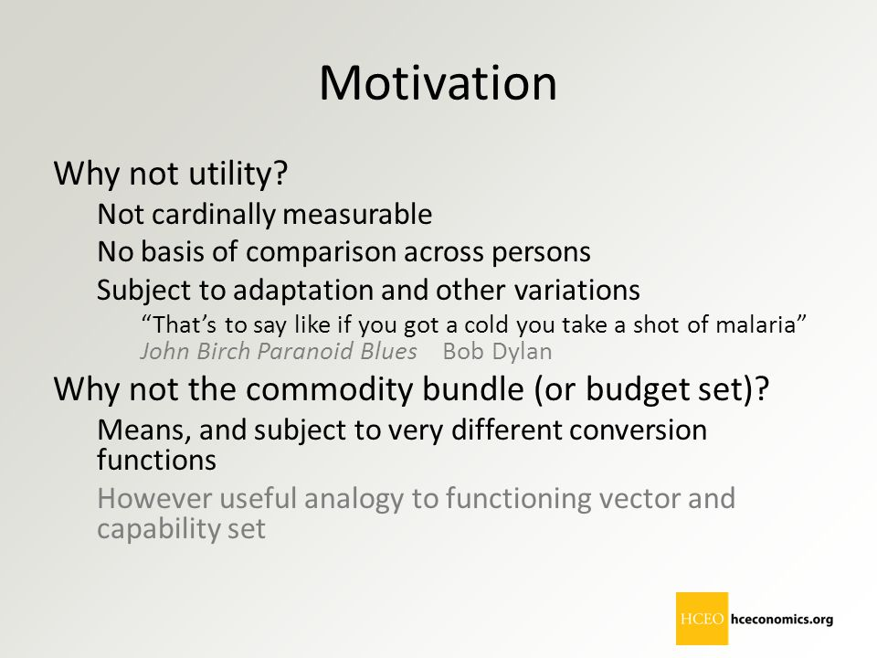 "Motivation Why not utility? Not cardinally measurable No basis of comparison across persons Subject to adaptation and other variations ""That's to say"