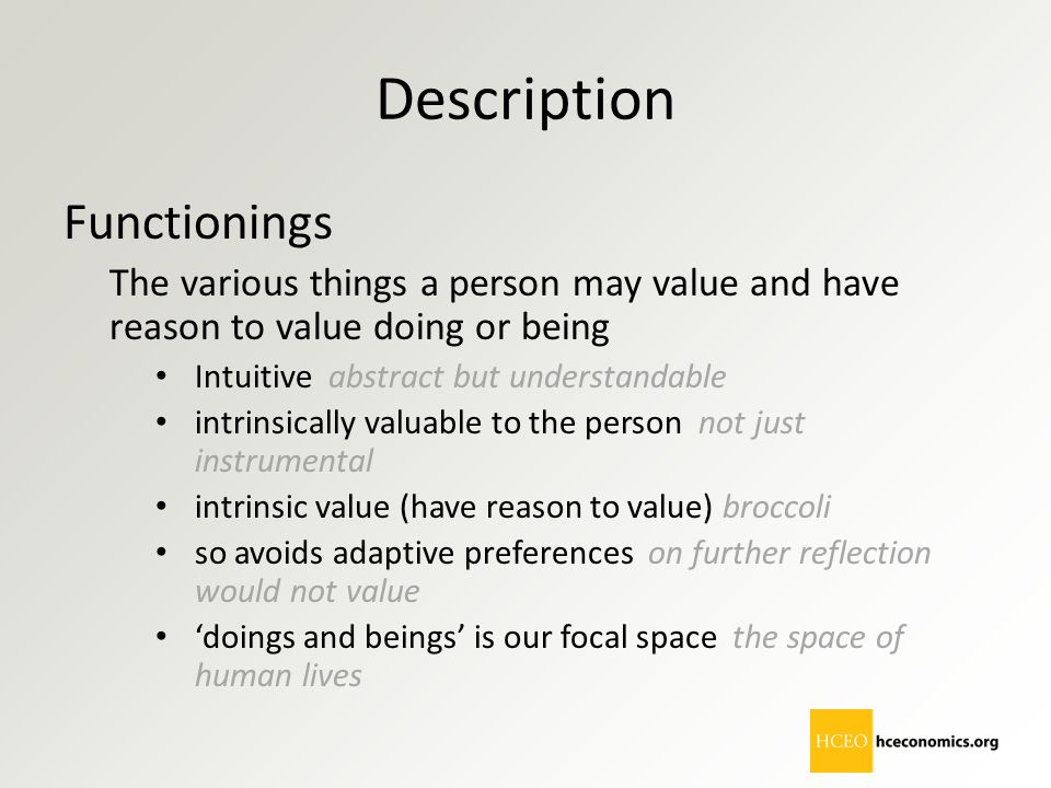 Description Functionings The various things a person may value and have reason to value doing or being Intuitive abstract but understandable intrinsic