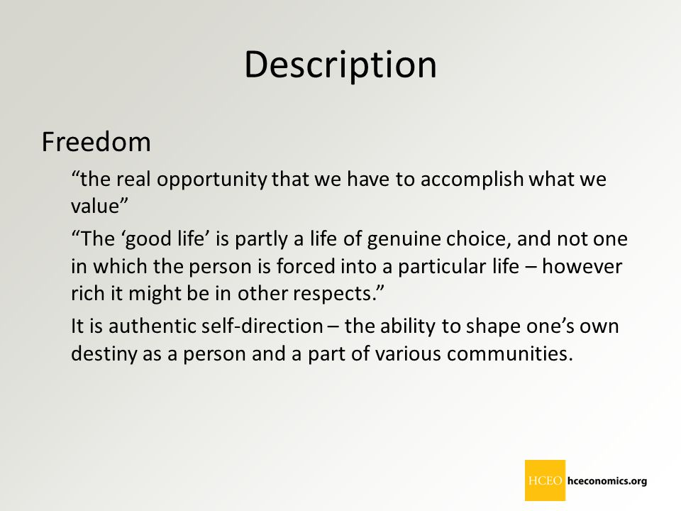"Description Freedom ""the real opportunity that we have to accomplish what we value"" ""The 'good life' is partly a life of genuine choice, and not one i"
