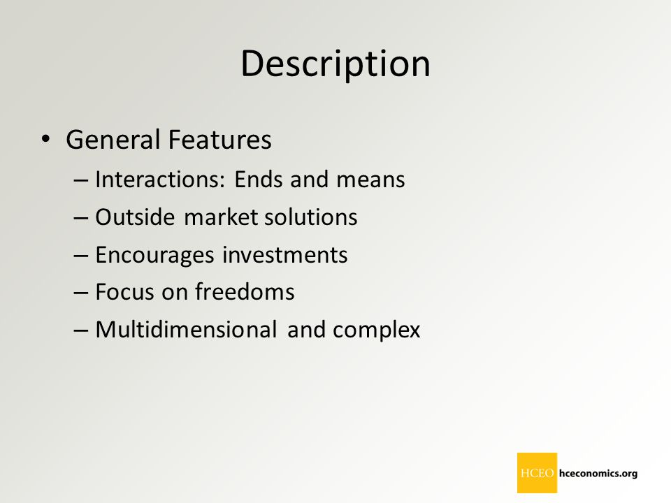 Description General Features – Interactions: Ends and means – Outside market solutions – Encourages investments – Focus on freedoms – Multidimensional