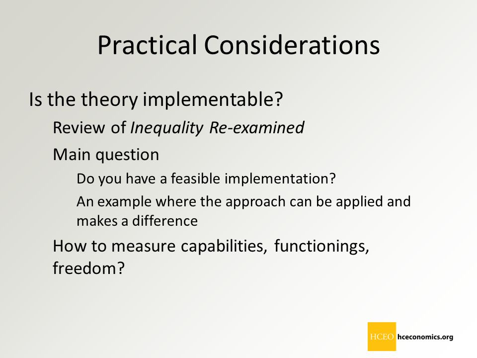 Practical Considerations Is the theory implementable? Review of Inequality Re-examined Main question Do you have a feasible implementation? An example