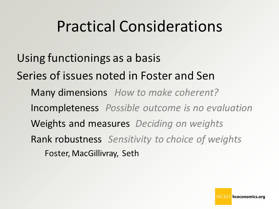 Practical Considerations Using functionings as a basis Series of issues noted in Foster and Sen Many dimensionsHow to make coherent? Incompleteness Po