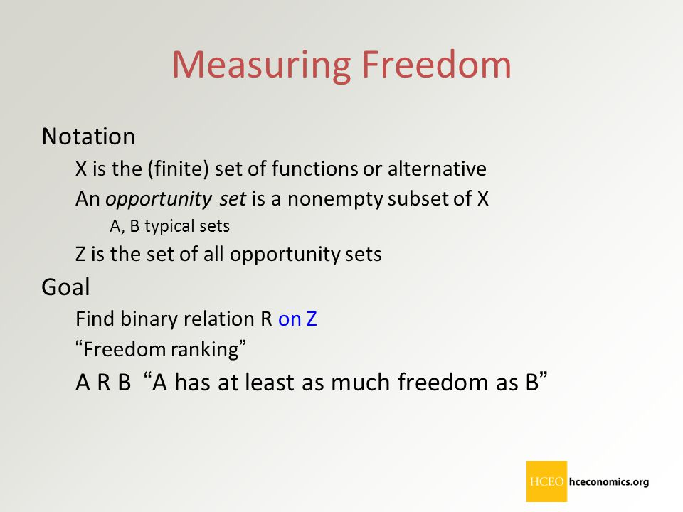Measuring Freedom Notation X is the (finite) set of functions or alternative An opportunity set is a nonempty subset of X A, B typical sets Z is the s
