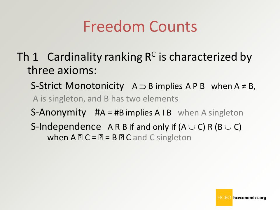 Freedom Counts Th 1 Cardinality ranking R C is characterized by three axioms: S-Strict Monotonicity A  B implies A P B when A ≠ B, A is singleton, an