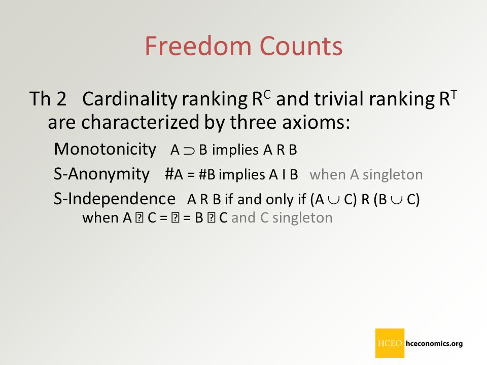 Freedom Counts Th 2 Cardinality ranking R C and trivial ranking R T are characterized by three axioms: Monotonicity A  B implies A R B S-Anonymity #