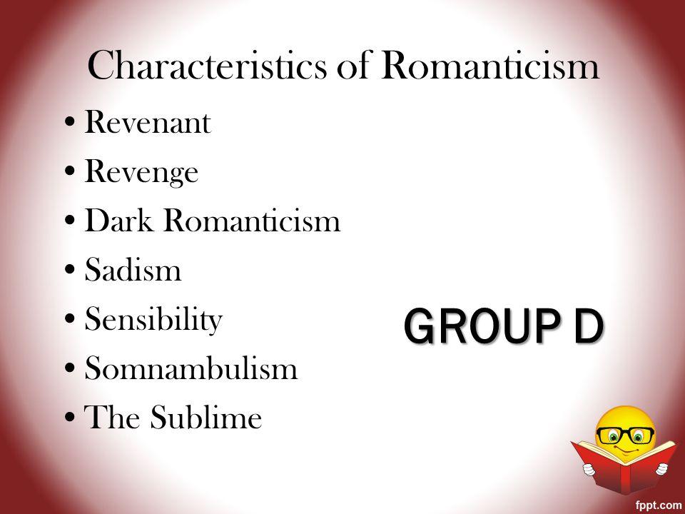 Characteristics of Romanticism Revenant Revenge Dark Romanticism Sadism Sensibility Somnambulism The Sublime GROUP D