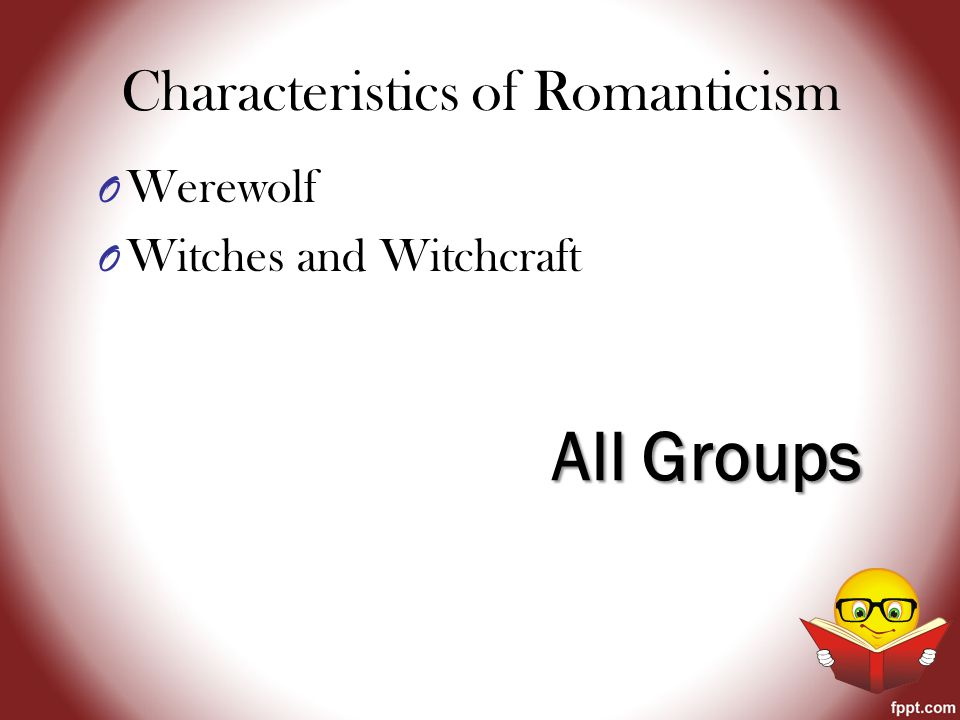 Characteristics of Romanticism O Werewolf O Witches and Witchcraft All Groups