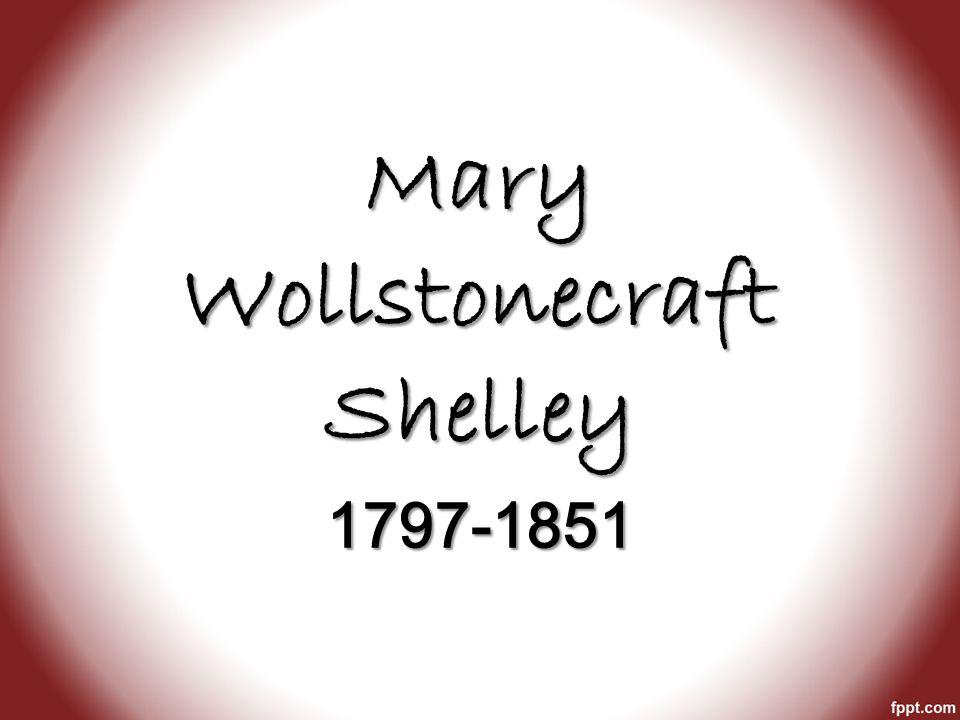 Mary Wollstonecraft Shelley 1797-1851