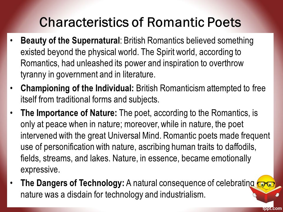 Characteristics of Romantic Poets Beauty of the Supernatural : British Romantics believed something existed beyond the physical world.