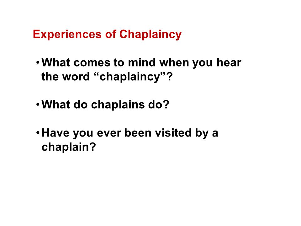 Experiences of Chaplaincy What comes to mind when you hear the word chaplaincy .