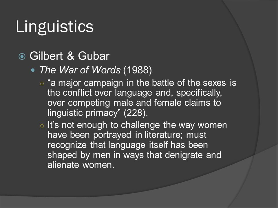 """Linguistics  Gilbert & Gubar The War of Words (1988) ○ """"a major campaign in the battle of the sexes is the conflict over language and, specifically,"""