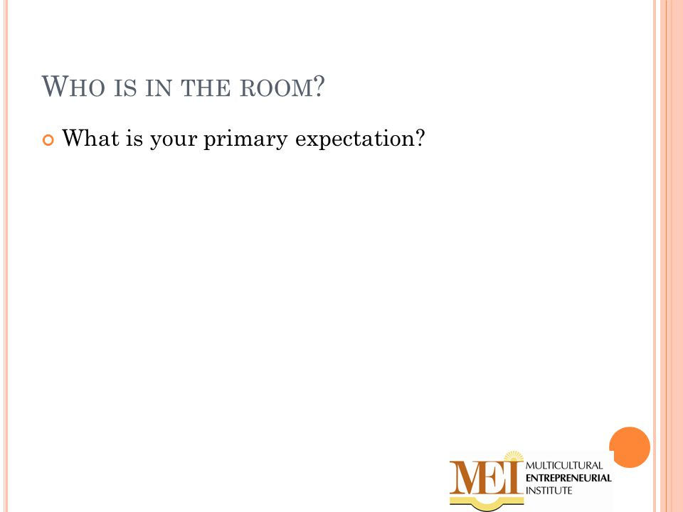 W HO IS IN THE ROOM What is your primary expectation