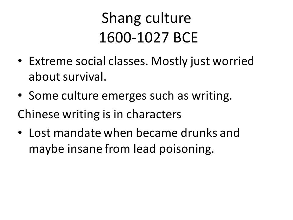 Shang culture 1600-1027 BCE Extreme social classes.