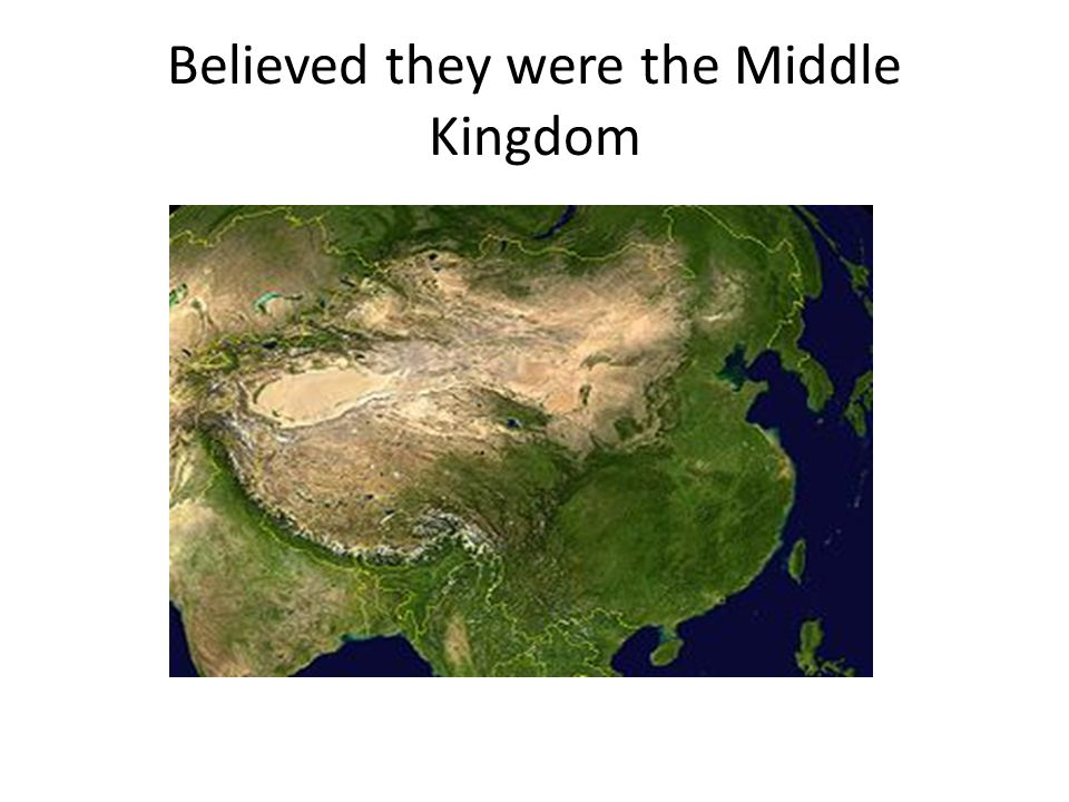 Believed they were the Middle Kingdom