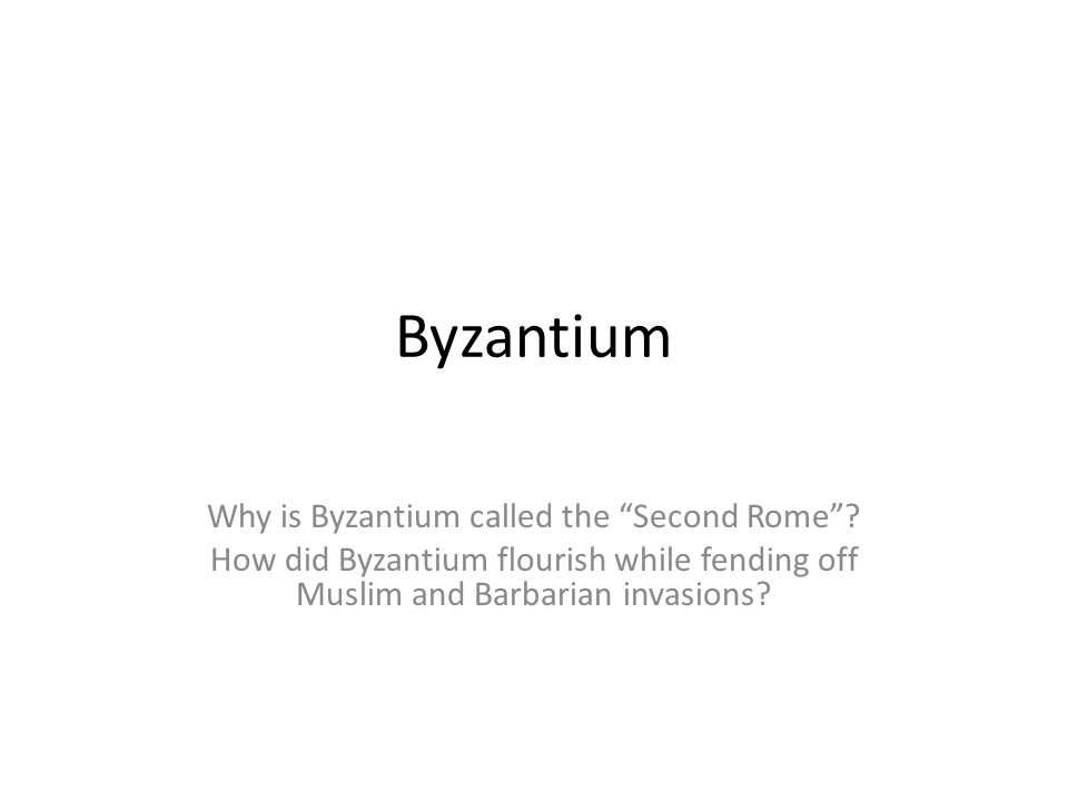 Byzantium Why is Byzantium called the Second Rome .