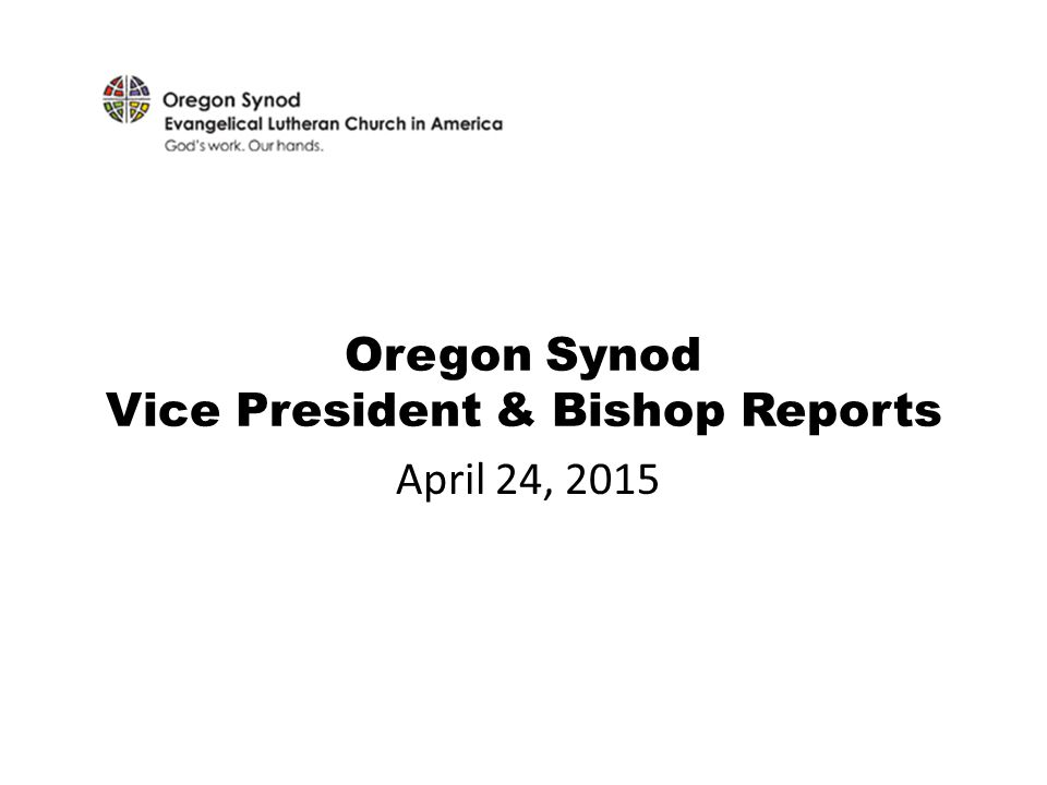 Oregon Synod Vice President & Bishop Reports April 24, 2015
