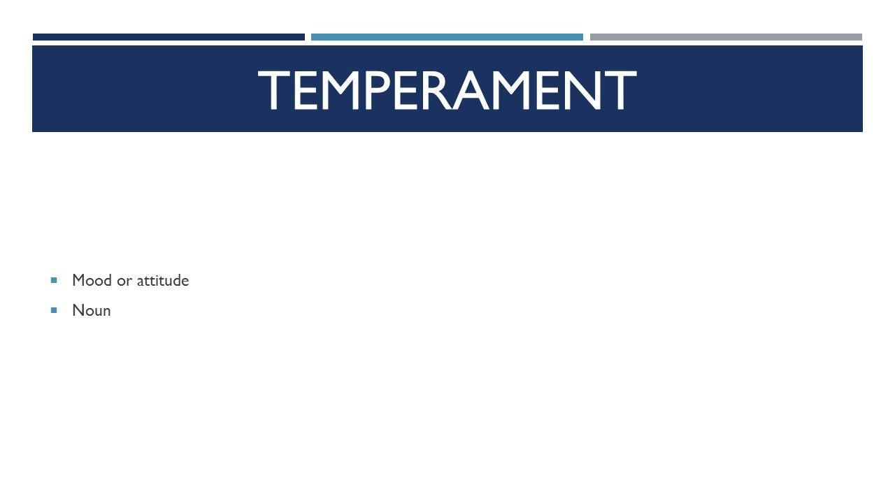 TEMPERAMENT  Mood or attitude  Noun