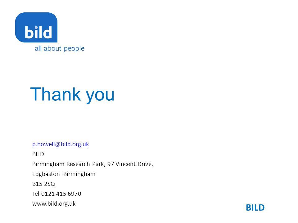 Thank you p.howell@bild.org.uk BILD Birmingham Research Park, 97 Vincent Drive, Edgbaston Birmingham B15 2SQ Tel 0121 415 6970 www.bild.org.uk BILD
