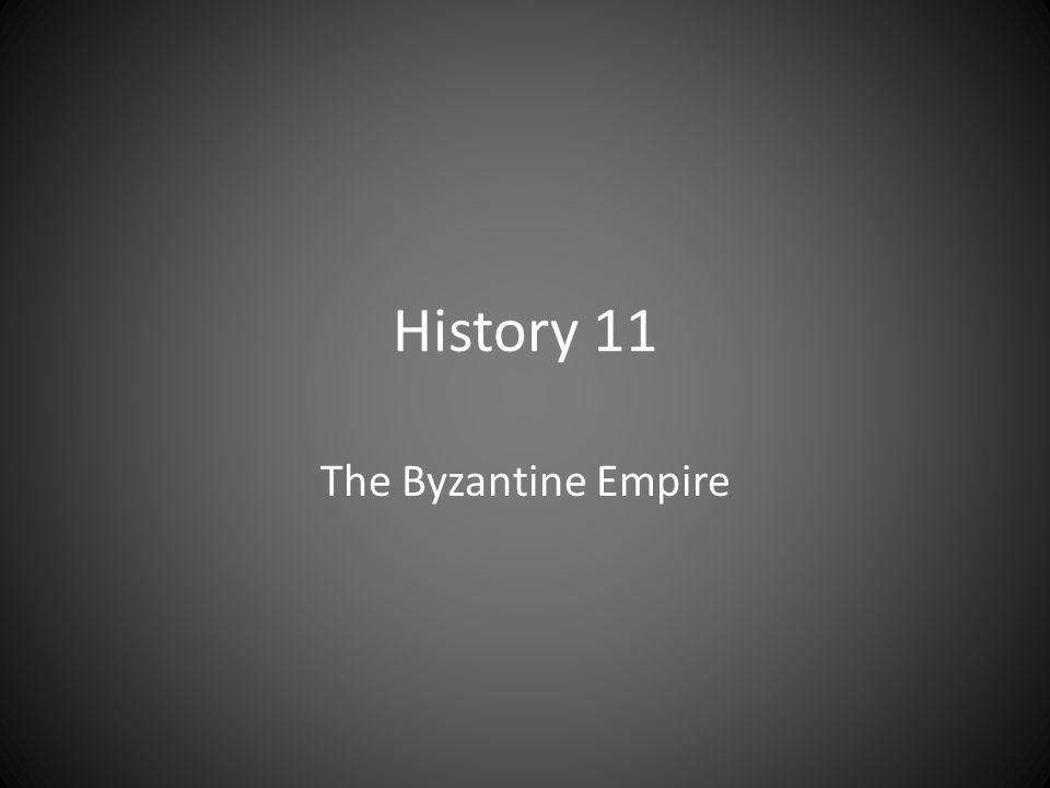 History 11 The Byzantine Empire