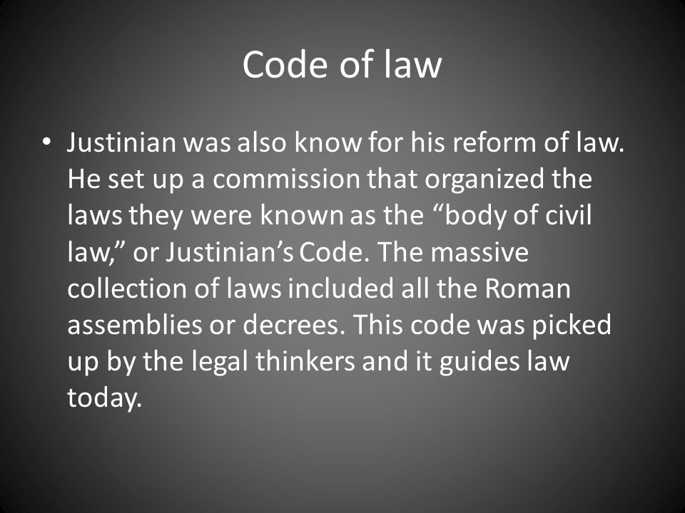 Code of law Justinian was also know for his reform of law.