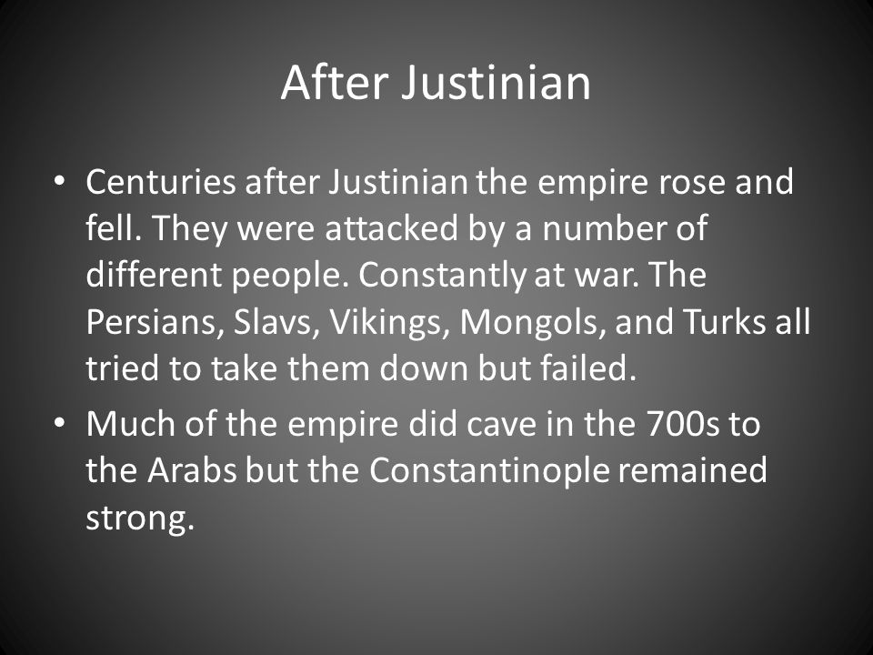 After Justinian Centuries after Justinian the empire rose and fell.