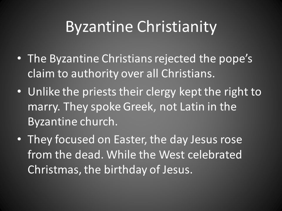 Byzantine Christianity The Byzantine Christians rejected the pope's claim to authority over all Christians. Unlike the priests their clergy kept the r