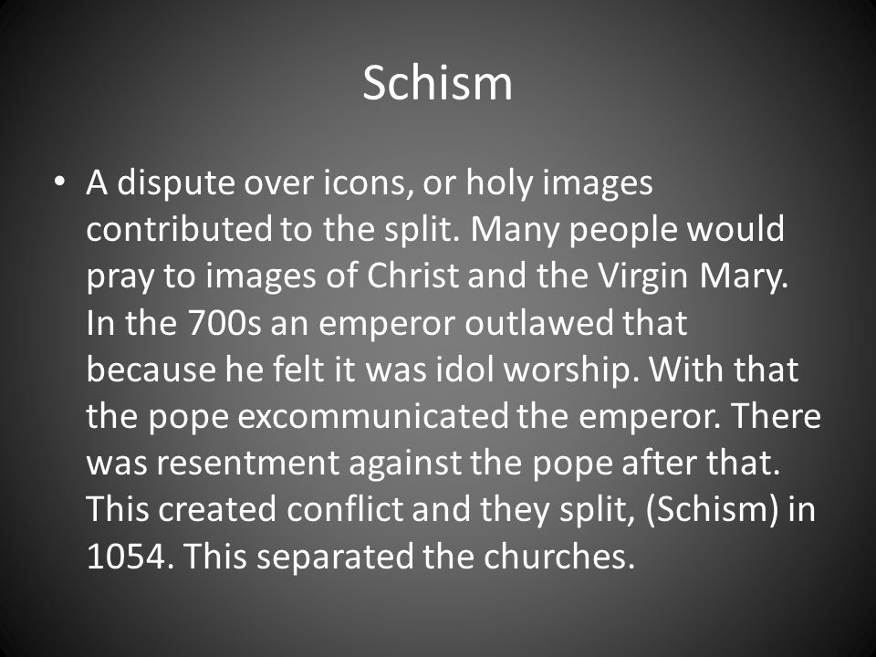 Schism A dispute over icons, or holy images contributed to the split.