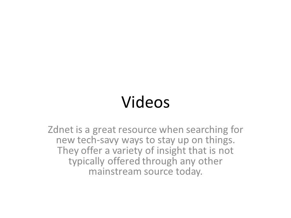 Videos Zdnet is a great resource when searching for new tech-savy ways to stay up on things. They offer a variety of insight that is not typically off