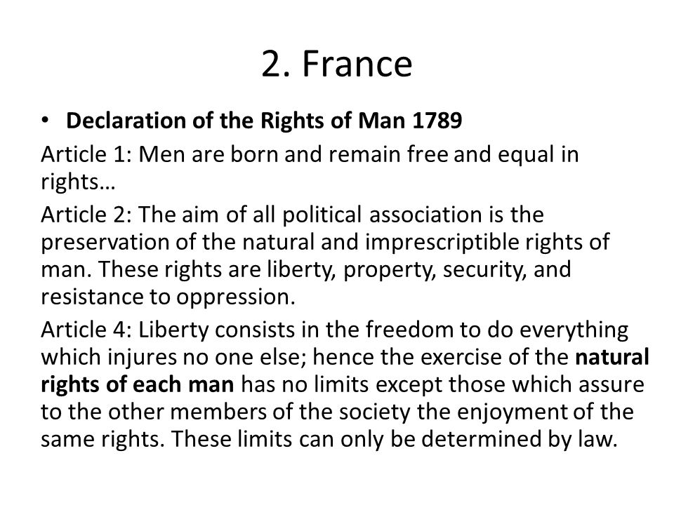 2. France Declaration of the Rights of Man 1789 Article 1: Men are born and remain free and equal in rights… Article 2: The aim of all political assoc