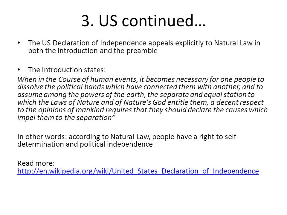 3. US continued… The US Declaration of Independence appeals explicitly to Natural Law in both the introduction and the preamble The Introduction state