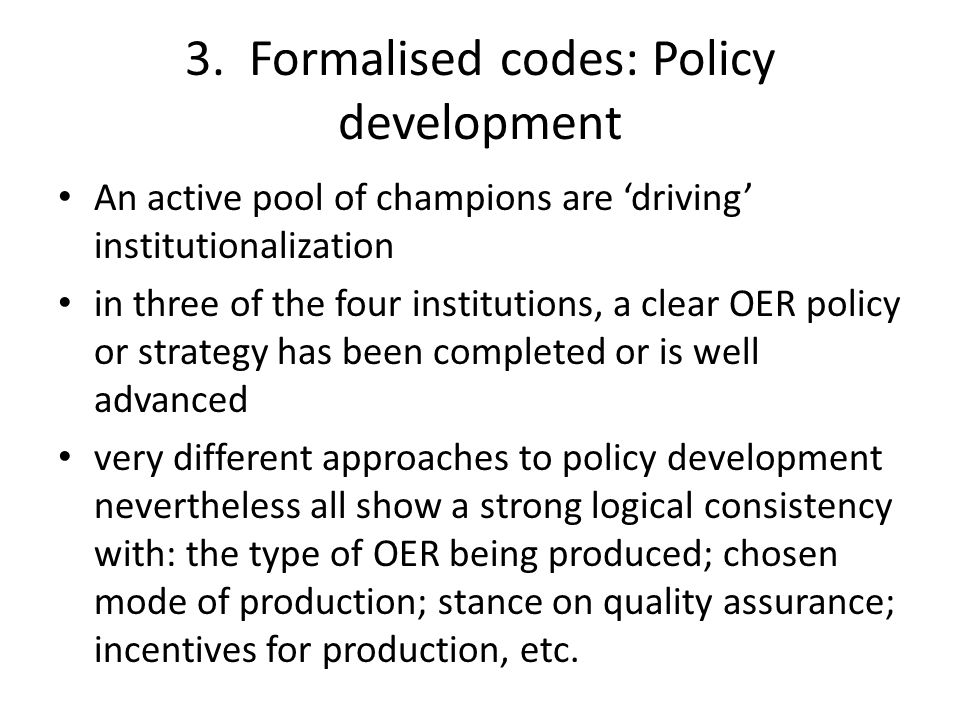3. Formalised codes: Policy development An active pool of champions are 'driving' institutionalization in three of the four institutions, a clear OER