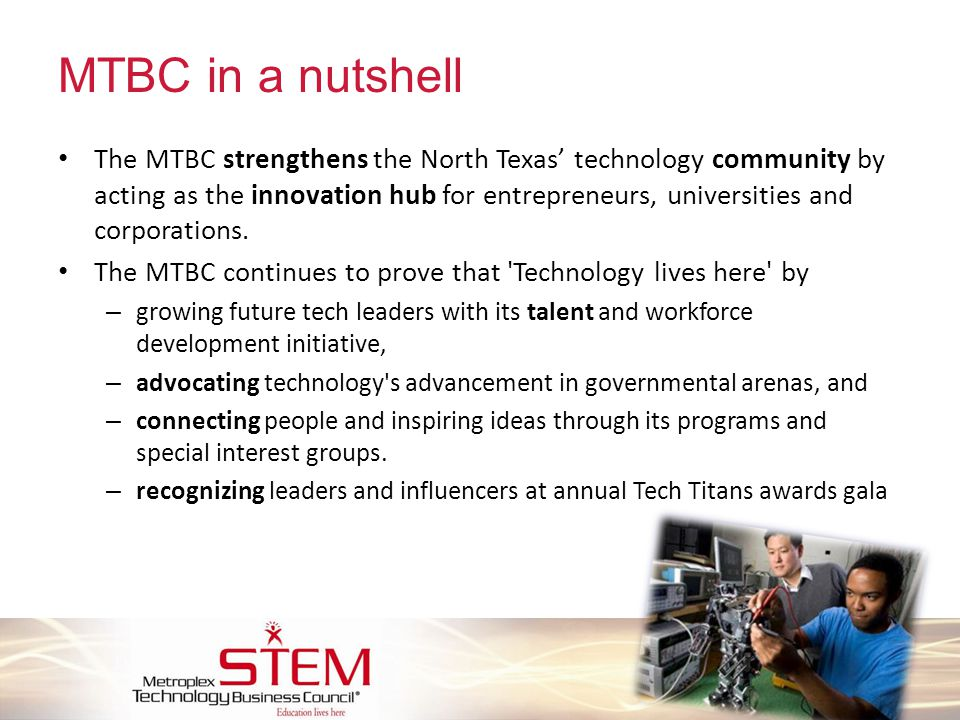 MTBC in a nutshell The MTBC strengthens the North Texas' technology community by acting as the innovation hub for entrepreneurs, universities and corp