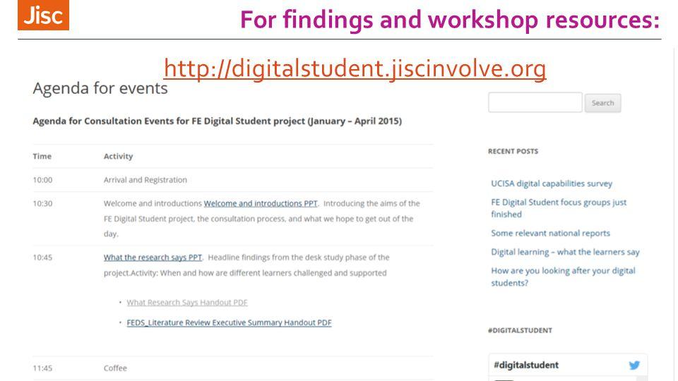 For findings and workshop resources: Jisc Digital Student http://digitalstudent.jiscinvolve.org.ukhttp://digitalstudent.jiscinvolve.org.uk9 http://dig