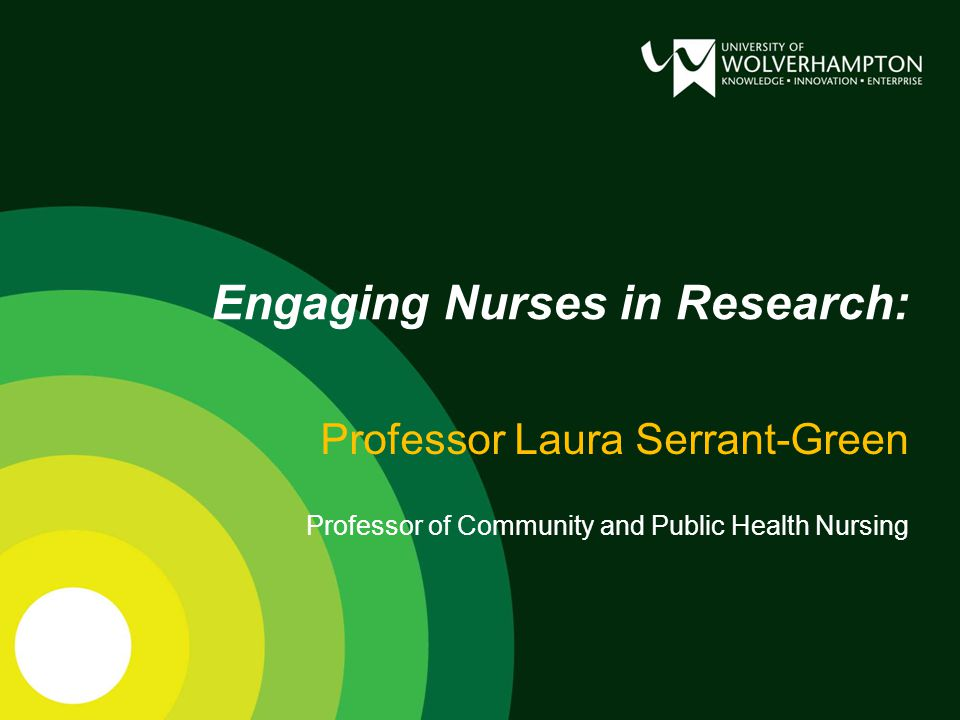 Engaging Nurses in Research: Professor Laura Serrant-Green Professor of Community and Public Health Nursing
