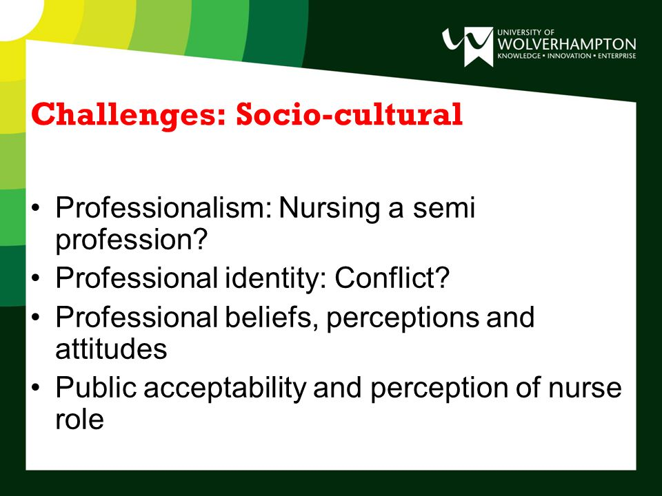 Challenges: Socio-cultural Professionalism: Nursing a semi profession.
