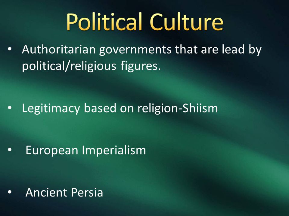 Authoritarian governments that are lead by political/religious figures. Legitimacy based on religion-Shiism European Imperialism Ancient Persia