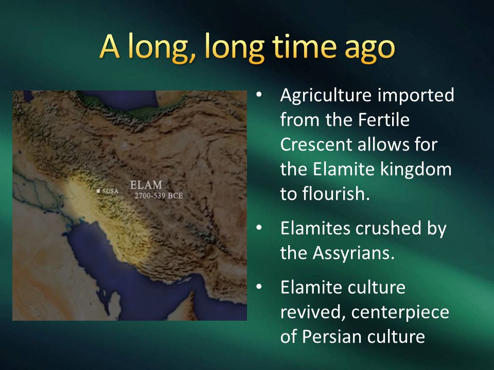 Agriculture imported from the Fertile Crescent allows for the Elamite kingdom to flourish. Elamites crushed by the Assyrians. Elamite culture revived,