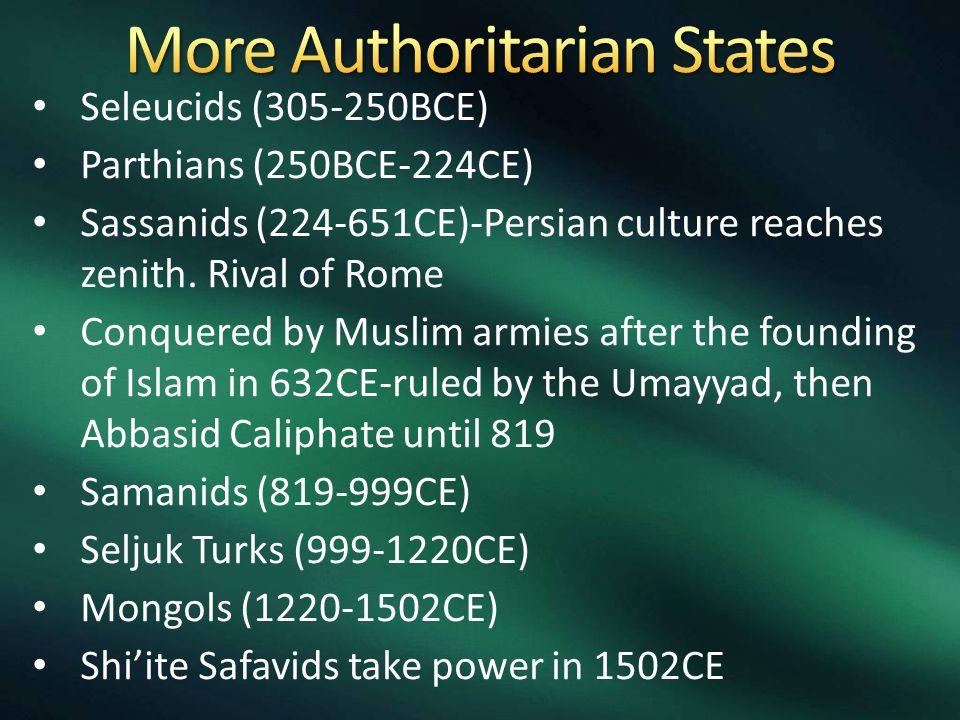 Seleucids (305-250BCE) Parthians (250BCE-224CE) Sassanids (224-651CE)-Persian culture reaches zenith. Rival of Rome Conquered by Muslim armies after t