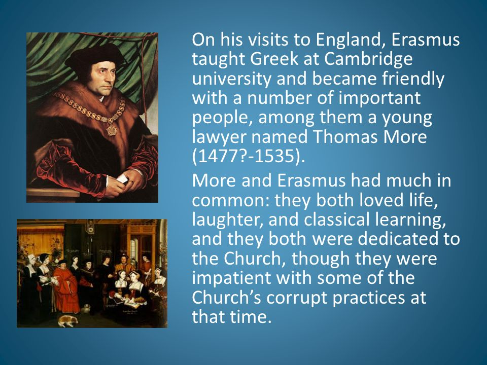 On his visits to England, Erasmus taught Greek at Cambridge university and became friendly with a number of important people, among them a young lawye