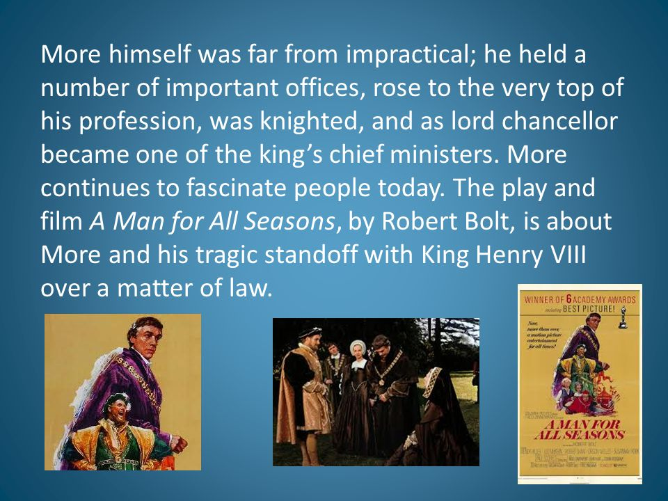 More himself was far from impractical; he held a number of important offices, rose to the very top of his profession, was knighted, and as lord chance