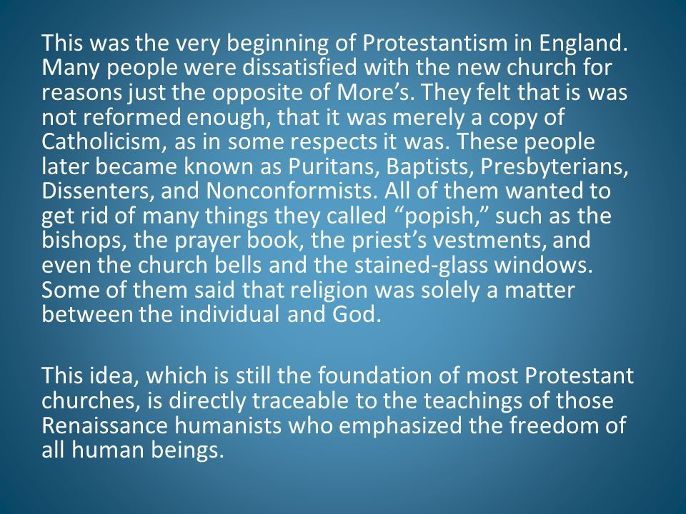 This was the very beginning of Protestantism in England. Many people were dissatisfied with the new church for reasons just the opposite of More's. Th