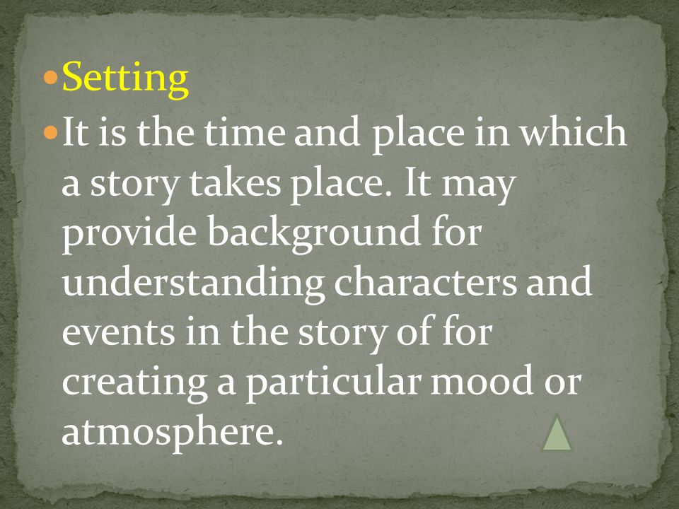 Setting It is the time and place in which a story takes place. It may provide background for understanding characters and events in the story of for c