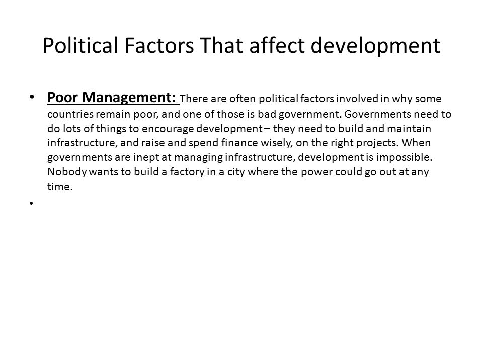 Political Factors That affect development Poor Management: There are often political factors involved in why some countries remain poor, and one of th