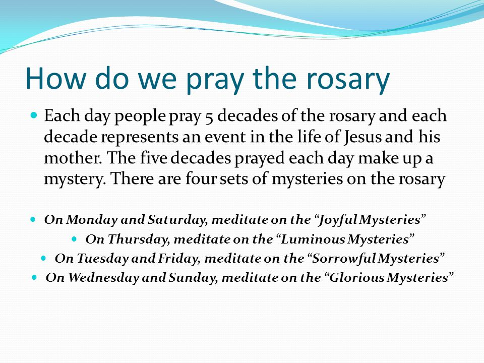 How do we pray the rosary Each day people pray 5 decades of the rosary and each decade represents an event in the life of Jesus and his mother.