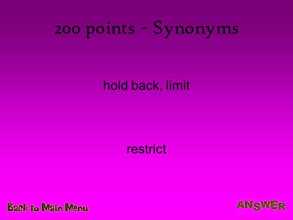 200 points - Synonyms hold back, limit restrict